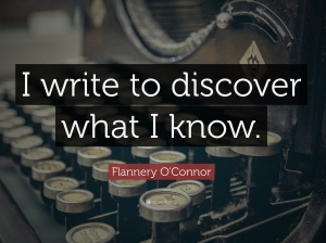 382467-Flannery-O-Connor-Quote-I-write-to-discover-what-I-know